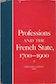 Professions and the French State, 1700-1900 Edited by Gerald L. Geison