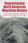 Repositioning North American Migration History Edited by Marc S. Rodriguez