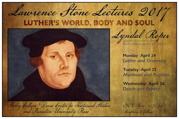 Lawrence Stone Lectures: Luther's World, Body, and Soul by Lyndal Roper, April 24-26, 2017