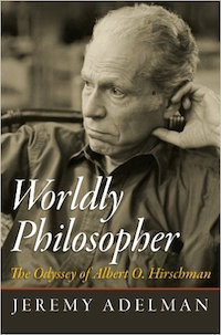 Worldly Philosopher: The Odyssey of Albert O. Hirschman by Jeremy Adelman