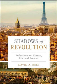 Shadows of Revolution: Reflections on France, Past and Present by David A. Bell