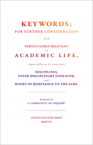 Keywords; For Further Consideration and Particularly Relevant to Academic Life, &c. Authored by a Community of Inquiry. Edited by D. Graham Burnett, Matthew Rickard & Jessica Terekhov