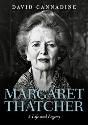 Margaret Thatcher: A Life and Legacy by David Cannadine