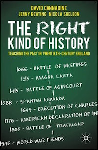 The Right Kind of History: Teaching the Past in Twentieth-Century England by David Cannadine, Jenny Keating, Nicola Sheldon