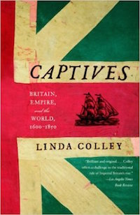 Captives: Britain, Empire, and the World, 1600-1850 by Linda Colley