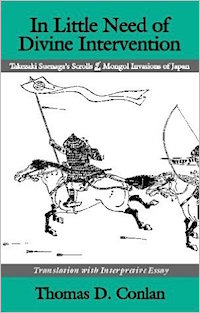 In Little Need of Divine Intervention: Takezaki Suenaga's Scrolls of the Mongol Invasions of Japan Trans. by Thomas Conlan