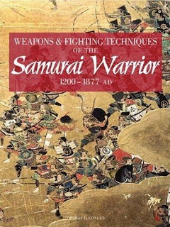 Weapons & Fighting Techniques of the Samurai Warrior 1200-1877 AD by Thomas Conlan
