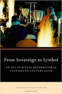 From Sovereign to Symbol: An Age of Ritual Determinism in Fourteenth Century Japan by Thomas Conlan