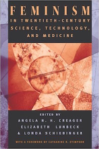 Feminism in Twentieth-Century Science, Technology, and Medicine by Angela Creager