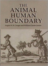 The Animal Human Boundary Edited by Angela Creager & William Chester Jordan
