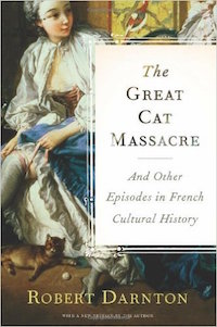 The Great Cat Massacre and Other Episodes in French Cultural History by Robert Darnton