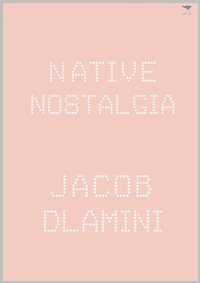 Native Nostalgia by Jacob S. T. Dlamini