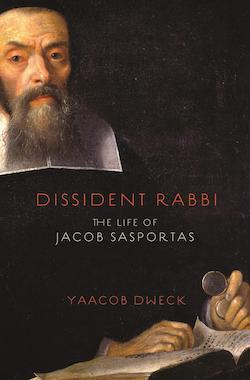 Dissident Rabbi: The Life of Jacob Sasportas
