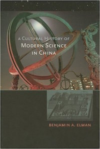 A Cultural History of Modern Science in China by Benjamin Elman