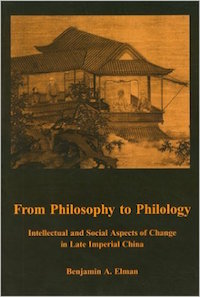 From Philosophy to Philology: Intellectual and Social Aspects of Change in Late Imperial China by Benjamin Elman