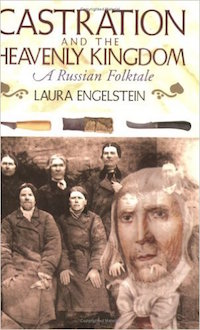 Castration and the Heavenly Kingdom: A Russian Folktale by Laura Engelstein