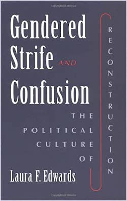Gendered Strife and Confusion: The Political Culture of Reconstruction by Laura F Edwards