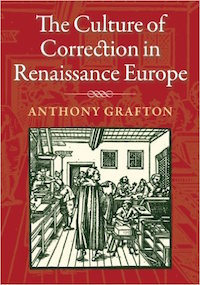 The Culture of Correction in Renaissance Europe by Anthony Grafton