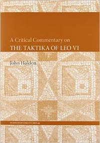 A Critical Commentary on The Taktika of Leo VI by John Haldon