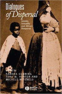 Dialogues of Dispersal: Gender, Sexuality and African Diasporas Edited by Sandra Gunning, Tera Hunter, and Michele Mitchell