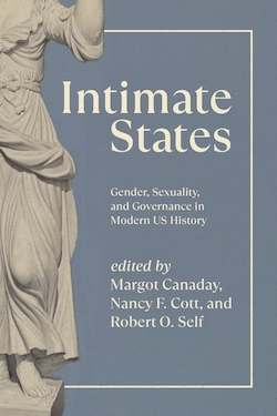 Intimate States: Gender, Sexuality, and Governance in Modern US History