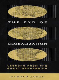 The End of Globalization: Lessons from the Great Depression by Harold James