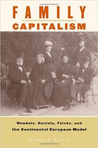 Family Capitalism: Wendels, Haniels, Falcks, and the Continental European Model by Harold James
