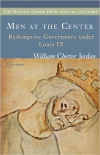 Men at the Center: Redemptive Governance under Louis IX by William Chester Jordan