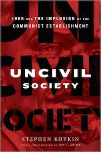 Uncivil Society: 1989 and the Implosion of the Communist Establishment by Stephen Kotkin