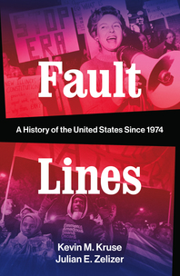 Fault Lines: A History of the United States Since 1974 by Kevin M. Kruse and Julian E. Zelizer