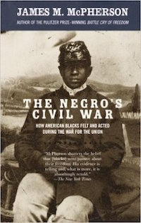 The Negro's Civil War: How American Negroes Felt and Acted During the War for the Union by James M. McPherson