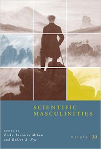 Scientific Masculinities Edited by Erika Milam and Robert Nye