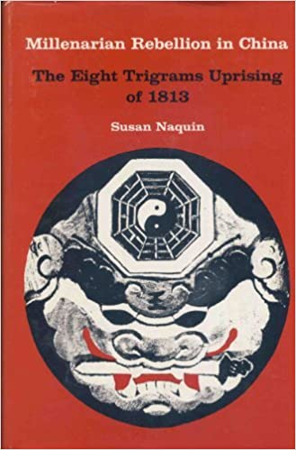 Millenarian Rebellion in China: The Eight Trigrams Uprising of 1813