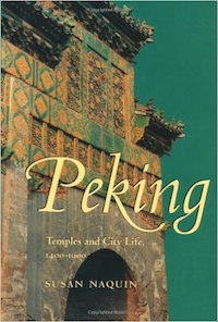 Peking: Temples and City Life, 1400-1900 by Susan Naquin