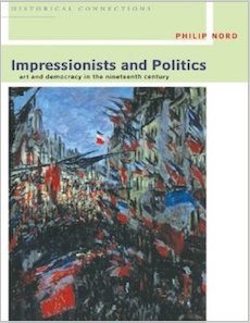 Impressionists and Politics: Art and Democracy in the Nineteenth Century by Philip Nord