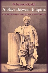 A Slave Between Empires: A Transimperial History of North Africa by M'hamed Oualdi