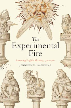 The Experimental Fire: Inventing English Alchemy, 1300-1700 by Jennifer Rampling