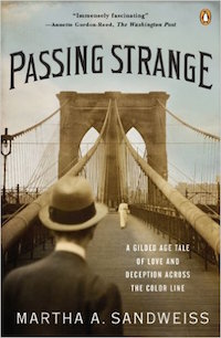 Passing Strange: A Gilded Age Tale of Love and Deception Across the Color Line by Martha A. Sandweiss