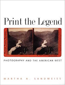 Print the Legend: Photography and the American West by Martha Sandweiss