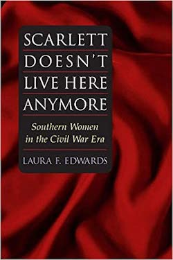 Scarlett Doesn't Live Here Anymore: Southern Women in the Civil War Era by Laura Edwards