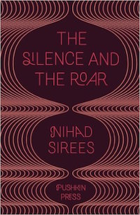 The Silence and the Roar by Nihad Sirees; Translated by Max Weiss
