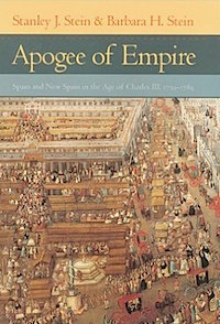 Apogee of Empire: Spain and New Spain in the Age of Charles III, 1759-1789 by Stanley Stein and Barbara Stein