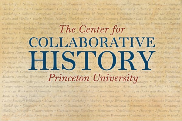 The Center for Collaborative History, Princeton University