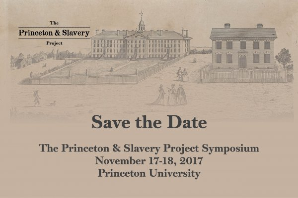 Save the Date: Princeton and Slavery Project November 17-18, 2017