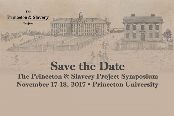 Save the Date: The Princeton & Slavery Project Symposium, November 17-18, 2017