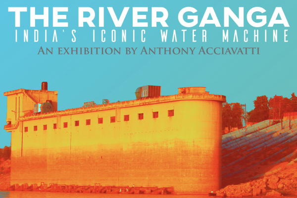 'The River Ganga: India's Iconic Water Machine': An Exhibition by Anthony Acciavatti
