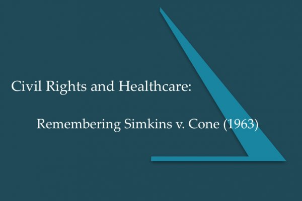 Civil Rights and Healthcare: Remembering Simkins v. Cone (1963)