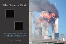 Who Owns the Dead? The Science and Politics of Death at Ground Zero by Jay D. Aronson