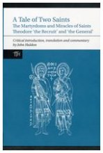 A Tale of Two Saints: The Martyrdoms and Miracles of Saints Theodore 'the Recruit' and 'the General'