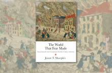 The World That Fear Made Slave Revolts and Conspiracy Scares in Early America by Jason T. Sharples University of Penn Press